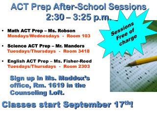 Math ACT Prep � Ms. Robson Mondays/Wednesdays  -  Room 103 Science ACT Prep � Mr.  Manders