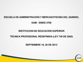 ESCUELA DE ADMINISTRACIÓN Y MERCADOTECNÍA DEL QUINDIO, EAM - SNIES 4709