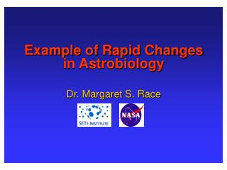 Example of Rapid Changes  in Astrobiology  Dr. Margaret S. Race