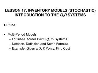 LESSON 17: INVENTORY MODELS (STOCHASTIC) INTRODUCTION TO THE  Q , R  SYSTEMS