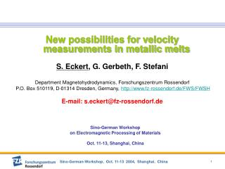 New possibilities for velocity measurements in metallic melts  S. Eckert, G. Gerbeth, F. Stefani    Department Magnetohy
