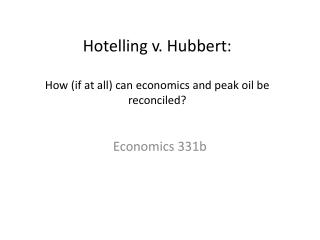 Hotelling v. Hubbert:  How if at all can economics and peak oil be reconciled