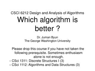 CSCI 6212 Design and Analysis of Algorithms Which algorithm is better ?