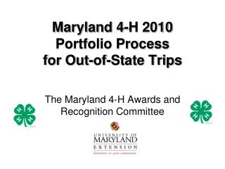 Maryland 4-H 2010 Portfolio Process  for Out-of-State Trips