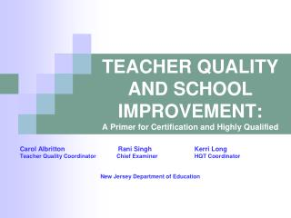 TEACHER QUALITY AND SCHOOL IMPROVEMENT: A Primer for Certification and Highly Qualified