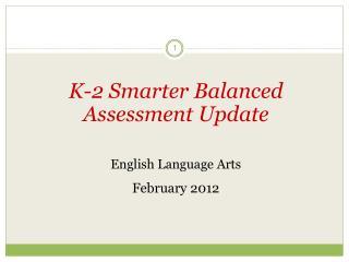 K-2 Smarter Balanced Assessment Update English Language Arts   February 2012