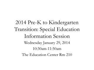 2014 Pre-K to Kindergarten Transition: Special Education Information Session