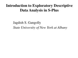 Introduction to Exploratory Descriptive Data Analysis in S-Plus