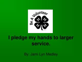 I pledge my hands to larger service.
