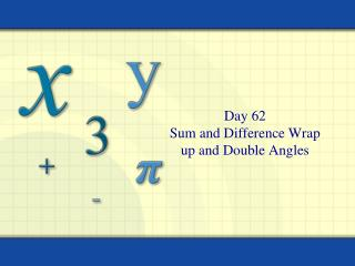 Day 62 Sum and Difference Wrap up and Double Angles