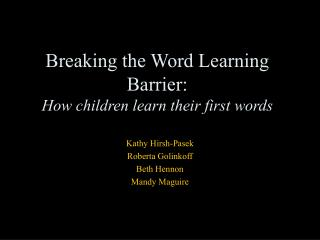 Breaking the Word Learning Barrier: How children learn their first words