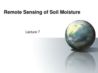 Remote Sensing of Soil Moisture
