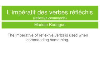 L'imp ératif des verbes réfléchis  (reflexive commands)