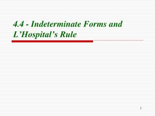 4.4 - Indeterminate Forms and L'Hospital's Rule