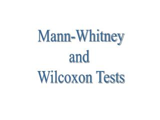 Mann-Whitney and  Wilcoxon Tests
