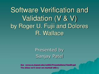 Software Verification and Validation (V & V) by Roger U. Fujii and Dolores R. Wallace