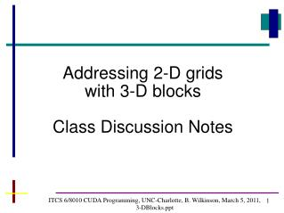 ITCS 6/8010 CUDA Programming, UNC-Charlotte, B. Wilkinson, March 5, 2011,  3-DBlocks