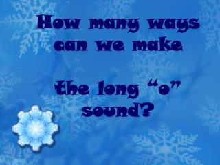 "How many ways can we make  the long ""o"" sound?"