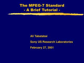The MPEG-7 Standard - A Brief Tutorial -
