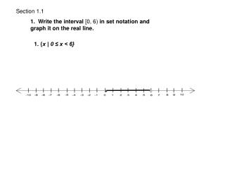 1.  Write the interval  [0, 6)  in set notation and graph it on the real line.