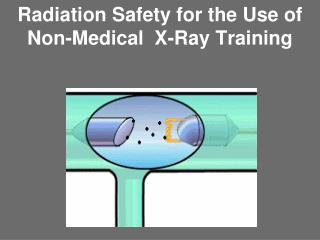 Radiation Safety for the Use of Non-Medical  X-Ray Training