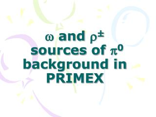 w  and  r ±  sources of  p 0  background in PRIMEX