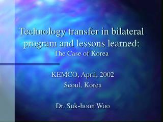 Technology transfer in bilateral program and lessons learned: The Case of Korea
