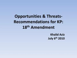 Opportunities & Threats-Recommendations for  KP: 18 th Amendment