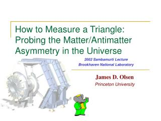 How to Measure a Triangle:  Probing the Matter/Antimatter Asymmetry in the Universe