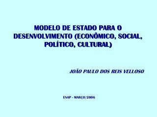 MODELO DE ESTADO PARA O DESENVOLVIMENTO ECON MICO, SOCIAL, POL TICO, CULTURAL