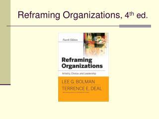 Reframing Organizations ,  4 th  ed.