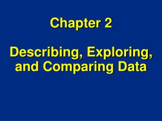 Chapter 2 Describing, Exploring, and Comparing Data