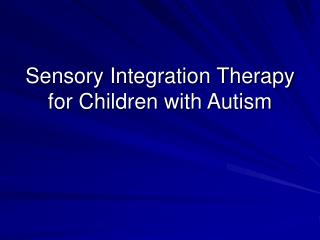 Sensory Integration Therapy for Children with Autism