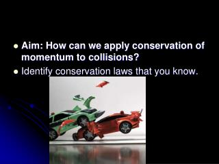 Aim: How can we apply conservation of momentum to collisions?