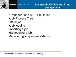 Transport, and MPE Emulation Job Process Tree Batchjob Job logging Aborting a job Scheduling a job