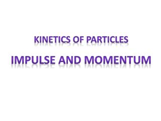 Kinetics  of  Particles Impulse  and Momentum
