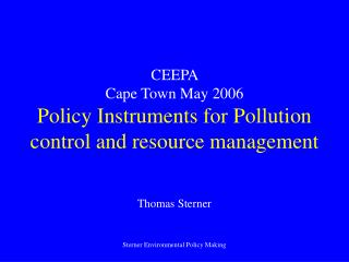 CEEPA  Cape Town May 2006 Policy Instruments for Pollution control and resource management