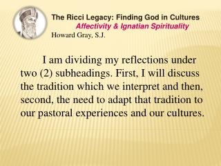 The Ricci Legacy: Finding God in Cultures Affectivity & Ignatian Spirituality Howard Gray, S.J.