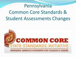 Pennsylvania  Common Core Standards &  Student Assessments Changes