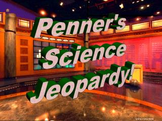 Penner's  Science Jeopardy!