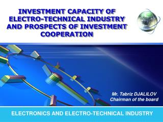 INVESTMENT CAPACITY OF ELECTRO-TECHNICAL INDUSTRY AND PROSPECTS OF INVESTMENT COOPERATION