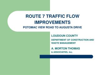 ROUTE 7 TRAFFIC FLOW IMPROVEMENTS POTOMAC VIEW ROAD TO AUGUSTA DRIVE