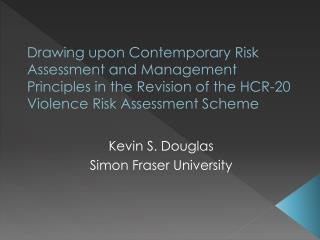 Drawing upon Contemporary Risk Assessment and Management Principles in the Revision of the HCR-20 Violence Risk Assessme