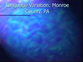 Language Variation: Monroe County, PA