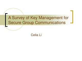 A Survey of Key Management for Secure Group Communications