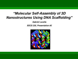 """Molecular Self-Assembly of 3D Nanostructures Using DNA Scaffolding"" Gabriel  Lavella"