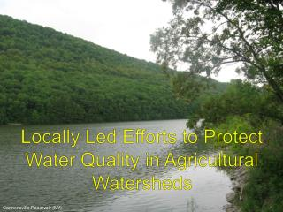 Locally Led Efforts to Protect Water Quality in Agricultural Watersheds