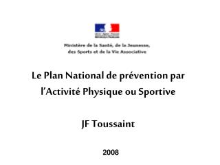 Le Plan National de pr�vention par l�Activit� Physique ou Sportive JF Toussaint