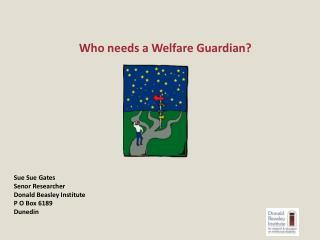 Who needs a Welfare Guardian?