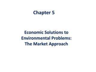 Economic Solutions to Environmental Problems: The Market Approach
